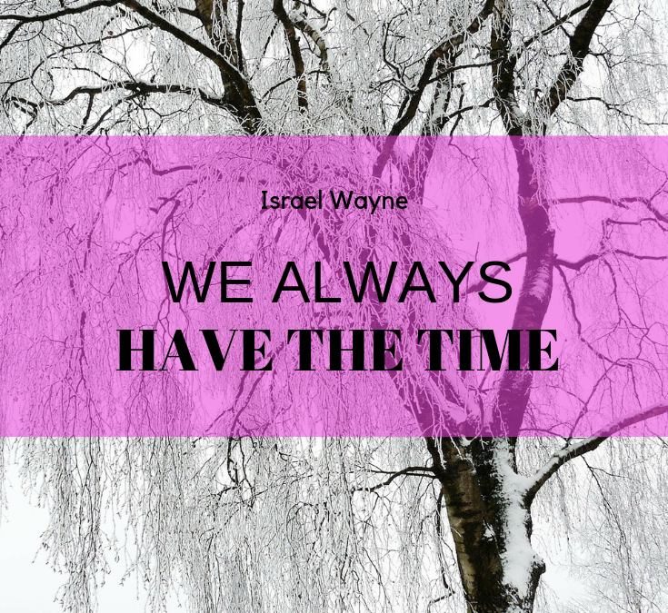 We Always Have the Time